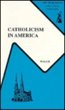 Catholicism In America: A Social History