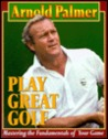 Play Great Golf: Mastering the Fundamentals of Your Game