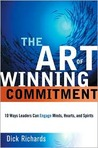 The Art of Winning Commitment: 10 Ways Leaders Can Engage Minds, Hearts, and Spirits
