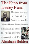The Echo from Dealey Plaza: the True Story of the First African American on the White House Secret Service Detail and His Quest for Justice After the Assassination of JFK