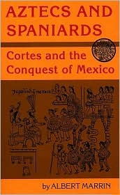 Aztecs and Spaniards: Cortes and the Conquest of Mexico