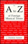 The A to Z of Foreign Musical Terms: From Adagio to Zierlich - A Dictionary for Performers & Students