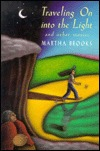 Traveling On Into The Light by Martha Brooks