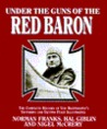 Under the Guns of the Red Baron: The Complete Record of Von Richthofen's Victories And...