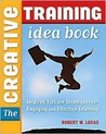 The Creative Training Book: Inspired Tips and Techniques for Engaging and Effective Learning