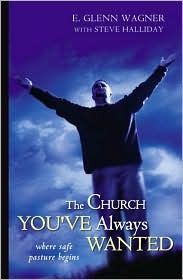 The Church You've Always Wanted by E. Glenn Wagner