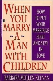 When You Marry A Man With Children: How To Put Your Marriage First And Stay In Love
