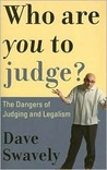 Who Are You to Judge?: The Dangers of Judging and Legalism