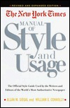 The New York Times Manual of Style and Usage : The Official Style Guide Used by the Writers and Editors of the World's Most Authoritative Newspaper