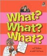 What? What? What?: Astounding, Weird, Wonderful and Just Plain Unbelievable Facts
