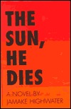 The Sun, He Dies: A Novel about the End of the Aztec World