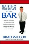Raising Ourselves to the Bar: Practical Advice and Encouragement for the Next Generation of Missionaries and Their Parents