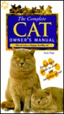 The Complete Cat Owner's Manual: How to Raise a Happy, Healthy Cat