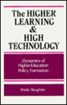 The Higher Learning And High Technology: Dynamics Of Higher Education Policy Formation
