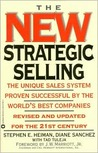 The New Strategic Selling: The Unique Sales System Proven Successful by the World's Best Companies, Revised and Updated for the 21st Century