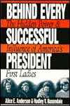 Behind Every Successful President by Alice E. Anderson
