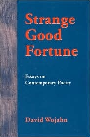 STRANGE GOOD FORTUNE: ESSAYS ON CONTEMPORARY POETRY