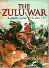 The Zulu War: Isandhlwana to Ulundi
