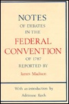 Notes on the Debates in the Federal Convention of 1787