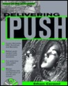 Delivering Push [With Shows How to Implement All of the Major Push...]