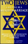 Two Jews Can Still Be a Mixed Marriage: Reconciling Differences Over Judaism in Your Marriage
