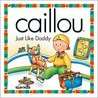 Caillou Just Like Daddy (North Star (Caillou))