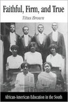 Faithful, Firm, and True: African-American Education in the South