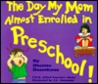 The Day My Mom Almost Enrolled In Preschool (The Professional Mom Series , No 2)
