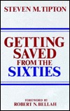 Getting Saved from the Sixties by Steven M. Tipton