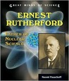 Ernest Rutherford: Father of Nuclear Science