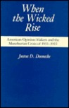 When The Wicked Rise: American Opinion Makers And The Manchurian Crisis Of 1931 1933