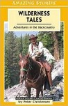 Wilderness Tales: Adventures in the Backcountry (An Amazing Stories Book)