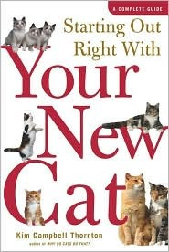 Starting Out Right With Your New Cat: A Complete Guide  by  Kim Campbell Thornton