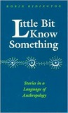 Little Bit Know Something: Stories in a Language of Anthropology