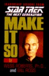 Make It So: Leadership Lessons from Star Trek, the Next Generation
