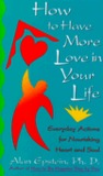 How to Have More Love in Your Life: Everyday Actions for Nourishing Heart and Soul