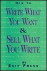 How to Write What You Want and Sell What You Write
