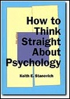 How to Think Straight about Psychology by Keith E. Stanovich