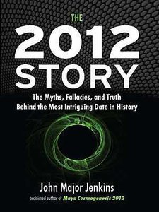 The 2012 Story by John Major Jenkins