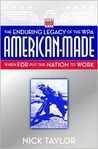 American-Made: The Enduring Legacy of the WPA: When FDR Put the Nation to Work