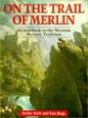 On the Trail of Merlin: A Guide to the Celtic Mystery Tradition