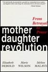 Mother Daughter Revolution: From Betrayal To Power