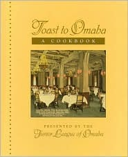 Toast to Omaha - A Cookbook By the Junior League of Omaha by Kristine Gerber