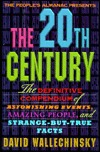 The People's Almanac Presents the Twentieth Century: The Definitive Compendium of Astonishing Events, Amazing People, and Strange-But-True Facts