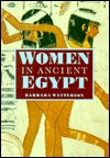 Women In Ancient Egypt by Barbara Watterson
