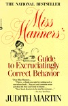 Miss Manner's Guide to Excruciatingly Correct Behavior by Judith Martin