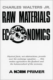 Raw Materials Economics: A Norm Primer  by  Charles Walters