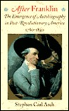 After Franklin: The Emergence of Autobiography in Post-Revolutionary America, 1780 1830