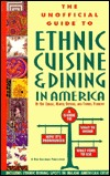 The Unofficial Guide to Ethnic Cuisine and Dining in America by Eve Zibart