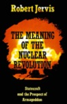The Meaning of the Nuclear Revolution: Statecraft and the Prospect of Armageddon